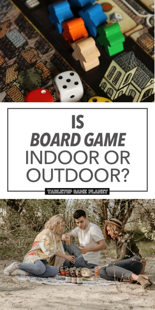 Board games indoors or outdoors