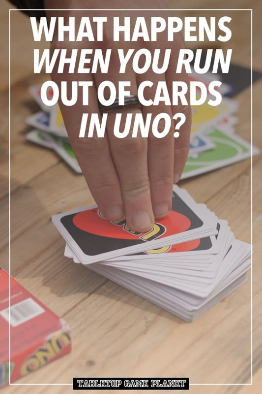 What happens when you run out of cards in Uno