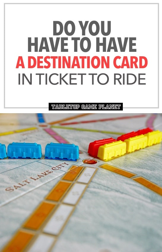 Do you have to have a destination card in Ticket to Ride