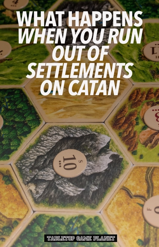 What happens if you run out of settlements on Catan